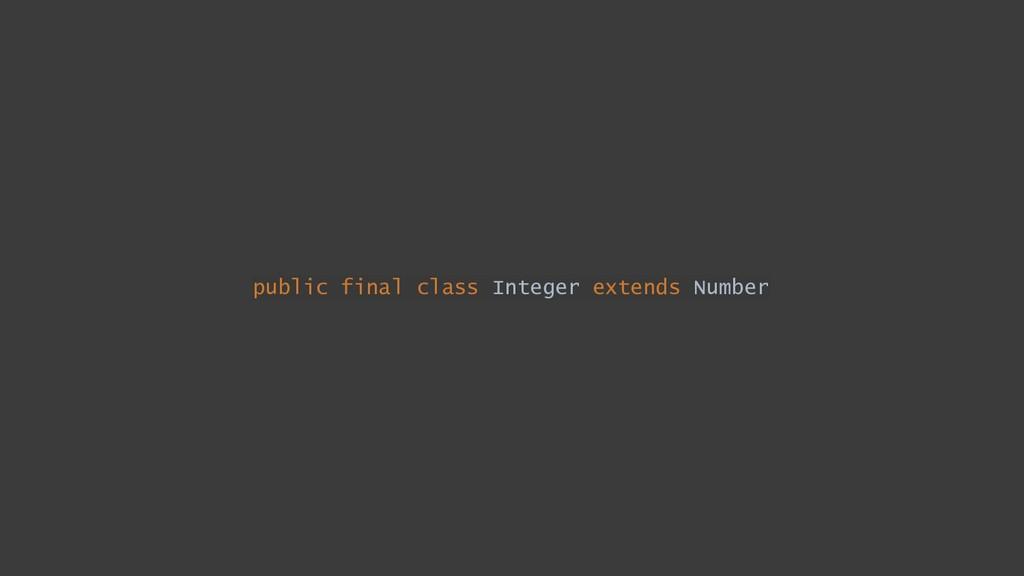 public final class Integer extends Number