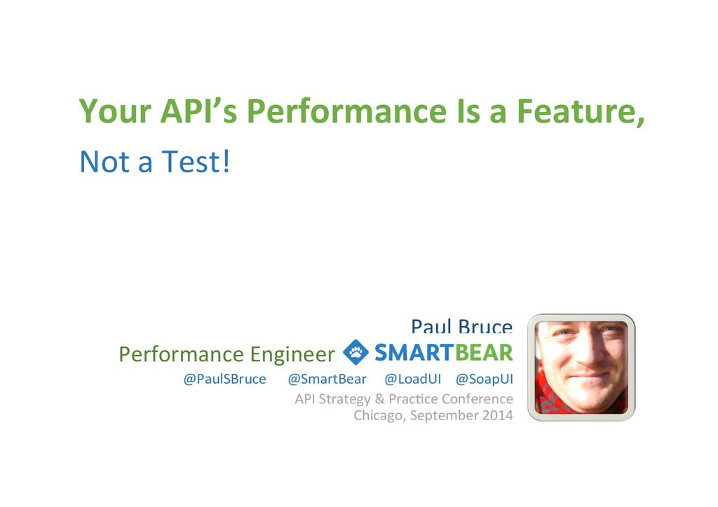 Paul%Bruce% Performance%Engineer% API%Strategy%...