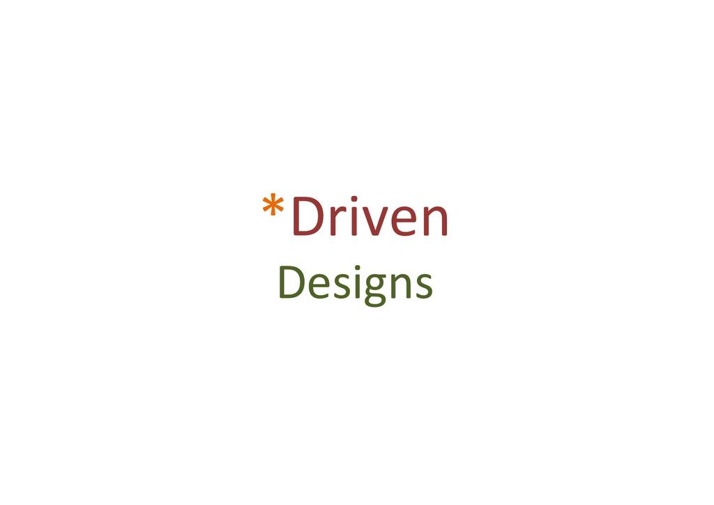 *Driven% Designs%