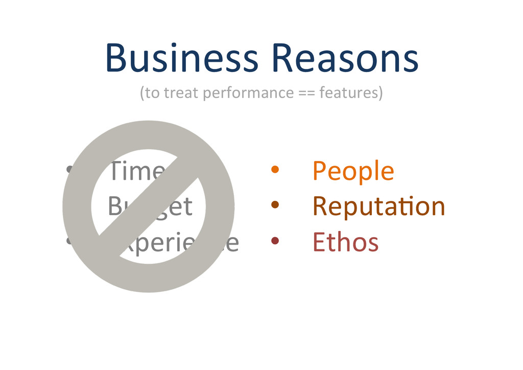 Business%Reasons% (to%treat%performance%==%feat...