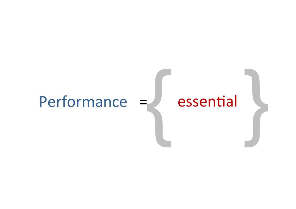 { } Performance%%%=% % essen7al% %