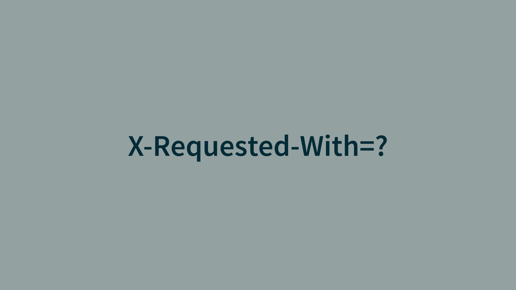 X-Requested-With=?