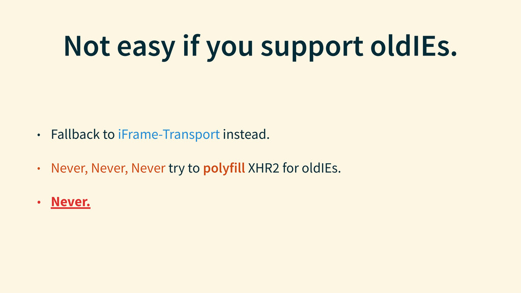 Not easy if you support oldIEs. • Fallback to i...