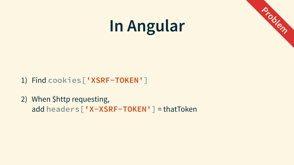 In Angular 1) Find cookies['XSRF-TOKEN'] 2) Whe...