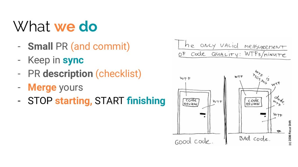 What we do - Small PR (and commit) - Keep in sy...