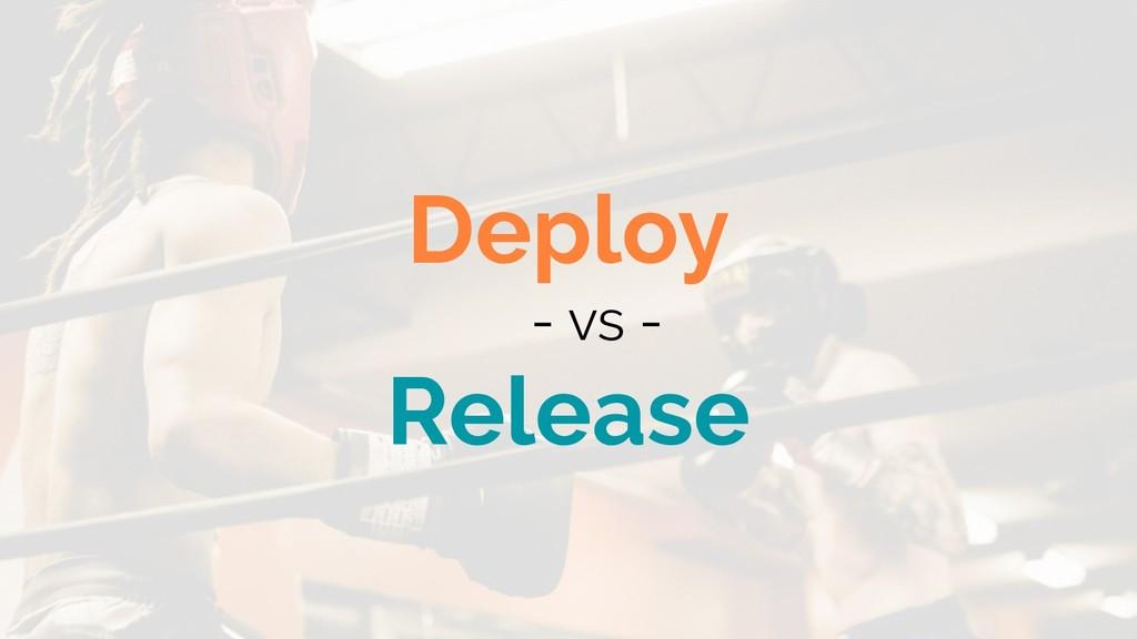 Deploy - vs - Release