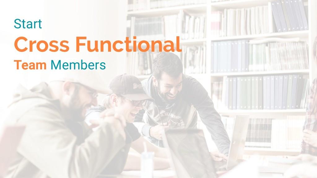 Start Cross Functional Team Members