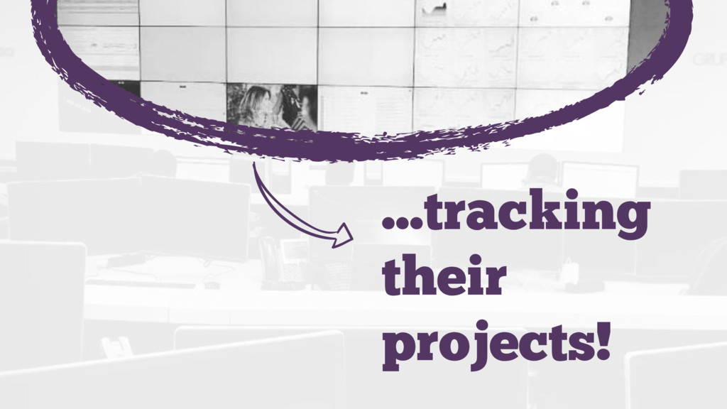…tracking their projects! 