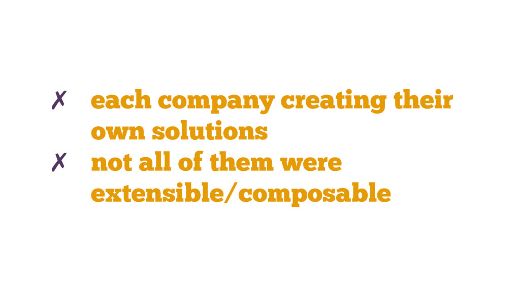 ✗ each company creating their own solutions ✗ n...