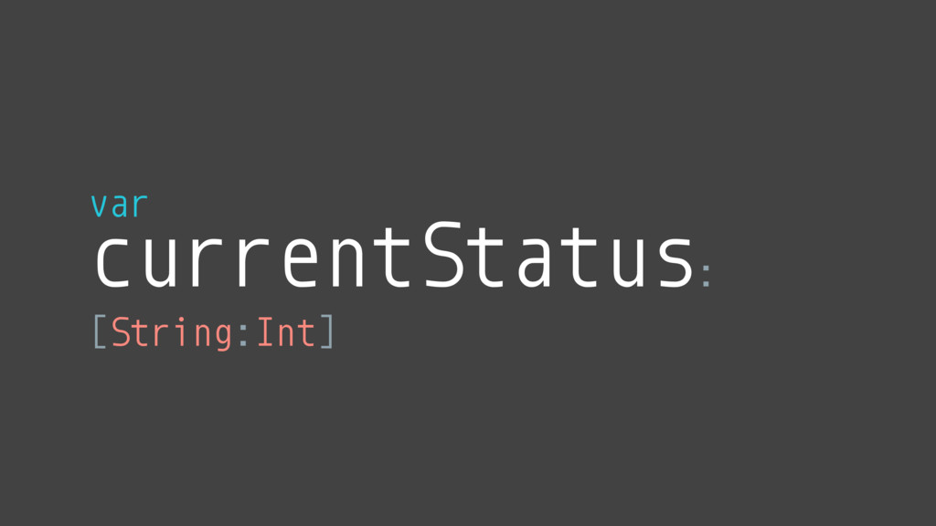 currentStatus : [String:Int] var