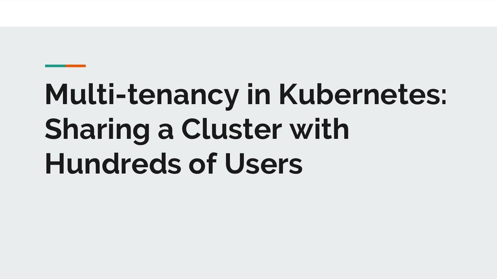 Multi-tenancy in Kubernetes: Sharing a Cluster ...