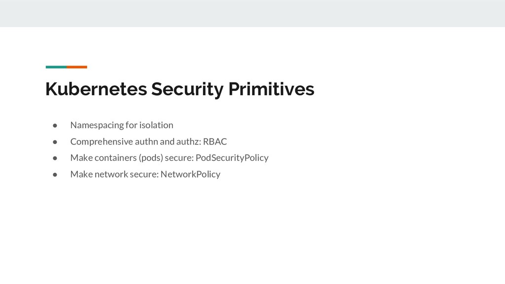 Kubernetes Security Primitives ● Namespacing fo...