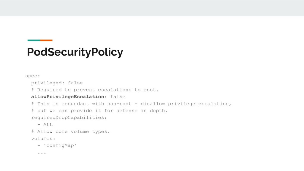 PodSecurityPolicy spec: privileged: false # Req...