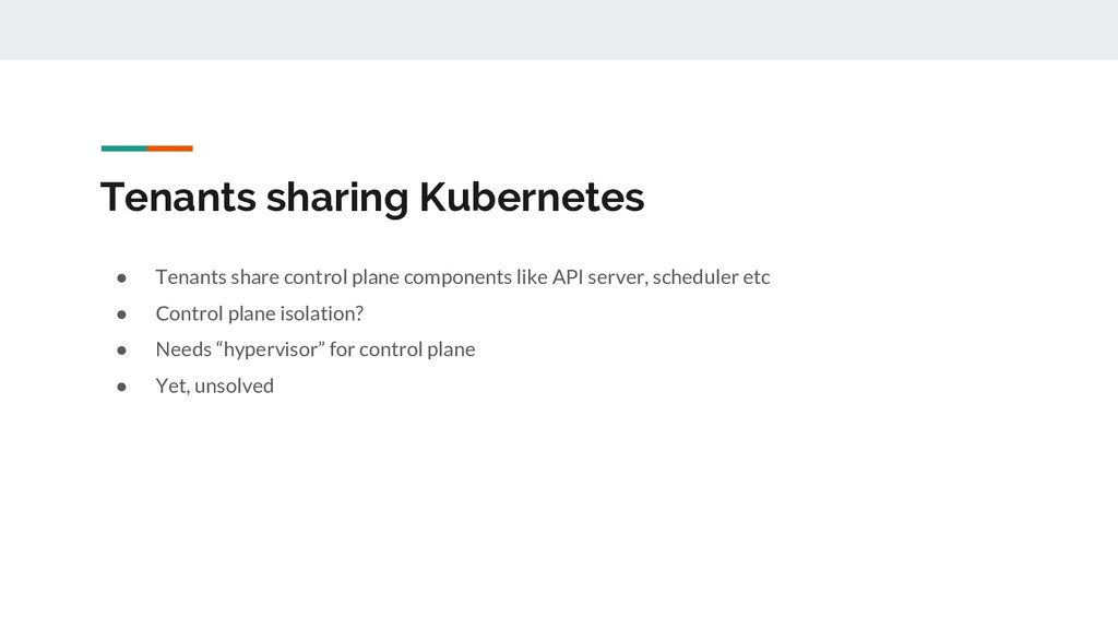 Tenants sharing Kubernetes ● Tenants share cont...