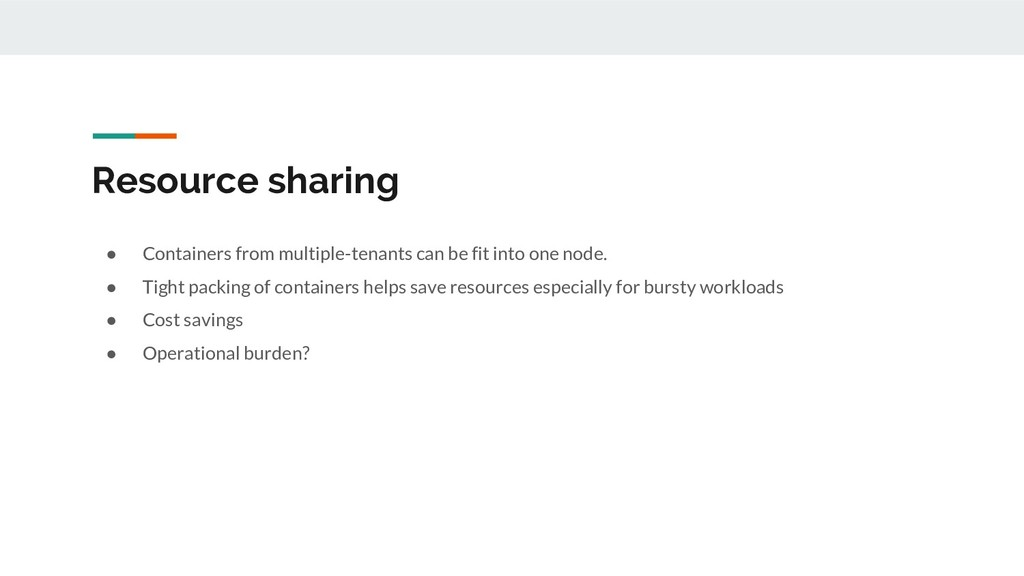 Resource sharing ● Containers from multiple-ten...
