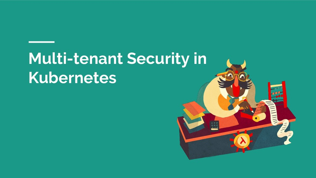 Multi-tenant Security in Kubernetes