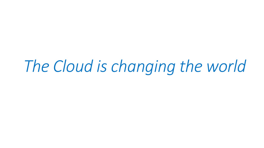 The Cloud is changing the world