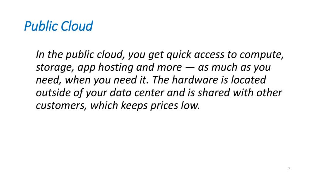 Public Cloud In the public cloud, you get quick...
