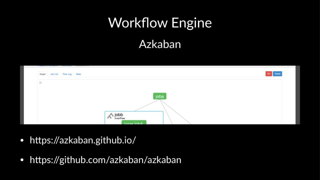 Workflow Engine Azkaban • h#ps:/ /azkaban.github...