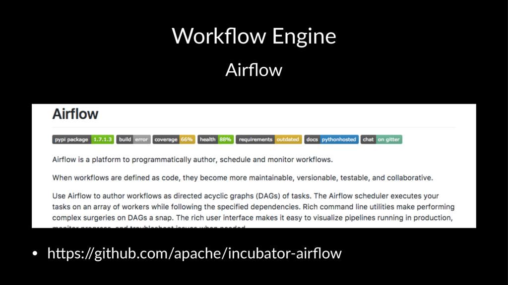 Workflow Engine Airflow • h#ps:/ /github.com/apac...