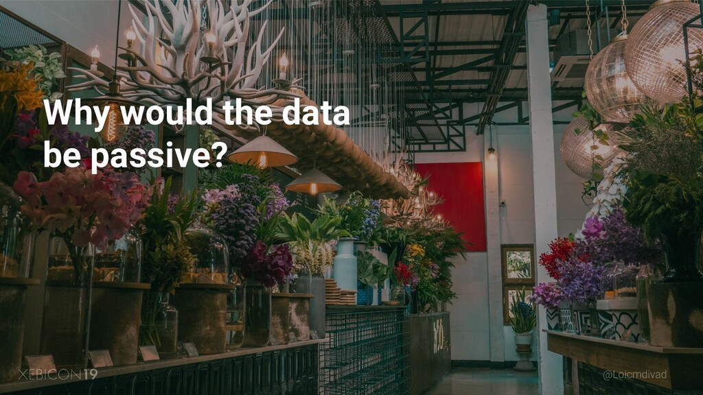 Why would the data be passive?