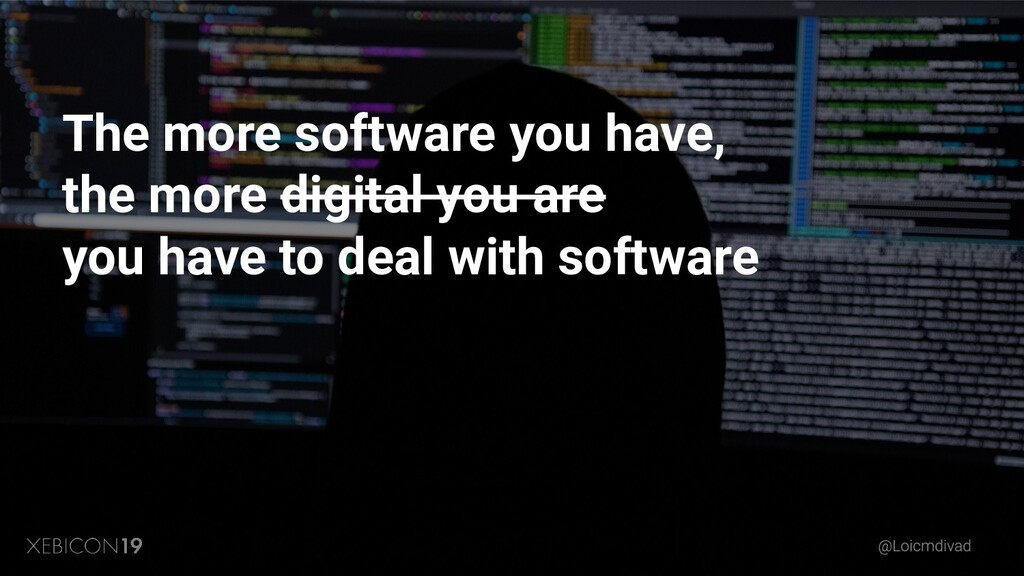 The more software you have, the more digital yo...