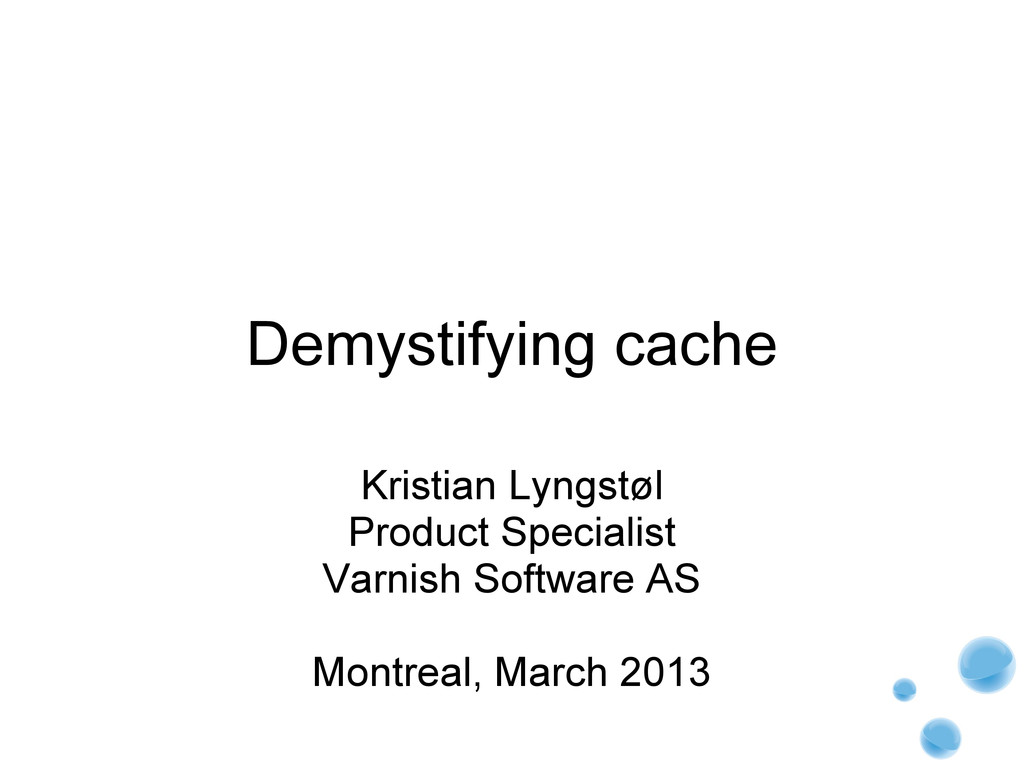 Demystifying cache Kristian Lyngstøl Product Sp...