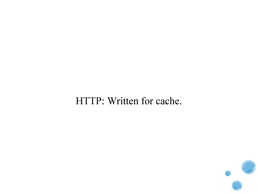 HTTP: Written for cache.