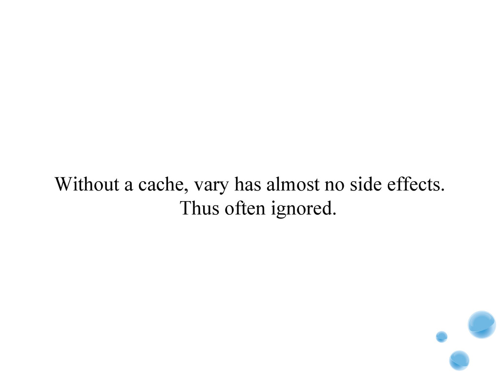 Without a cache, vary has almost no side effect...