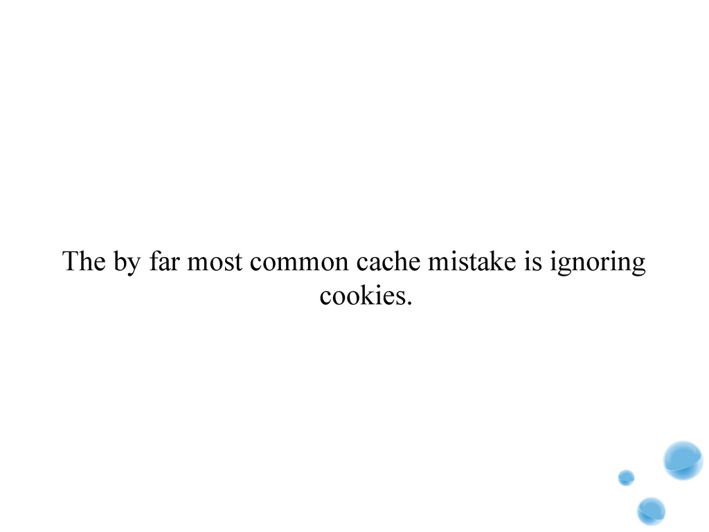 The by far most common cache mistake is ignorin...