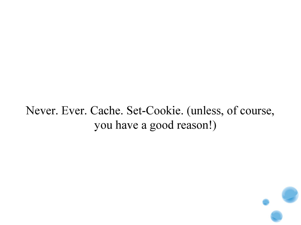 Never. Ever. Cache. Set-Cookie. (unless, of cou...