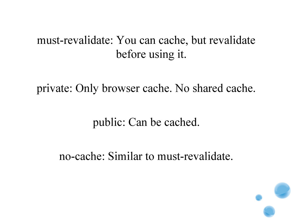 must-revalidate: You can cache, but revalidate ...