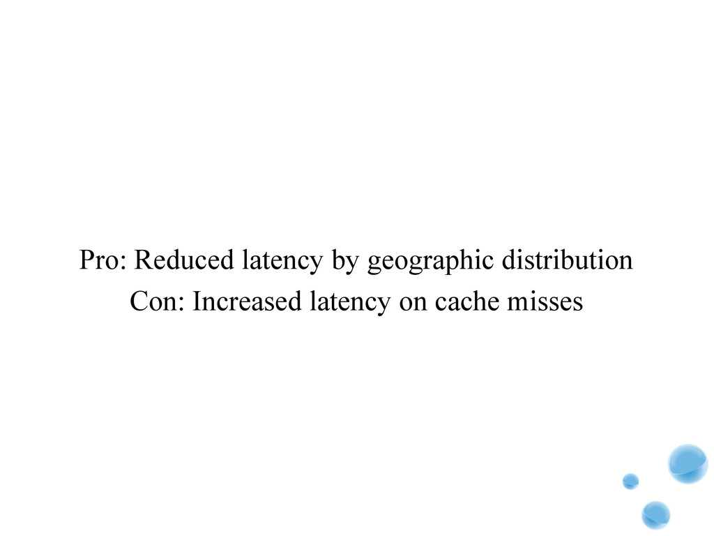 Pro: Reduced latency by geographic distribution...