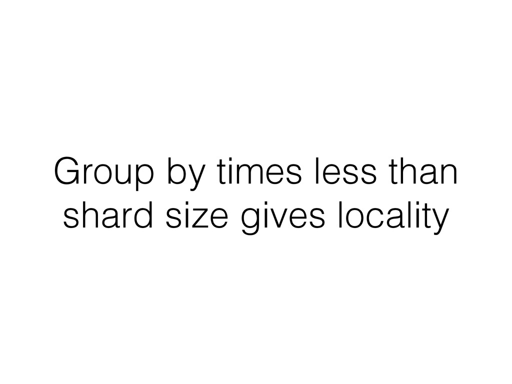 Group by times less than shard size gives local...