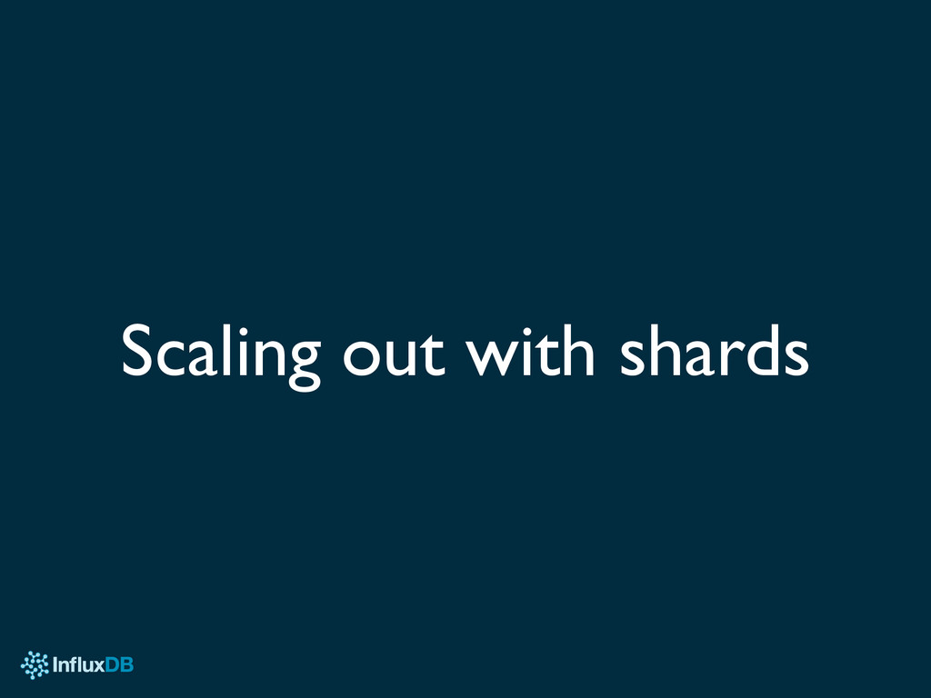 Scaling out with shards