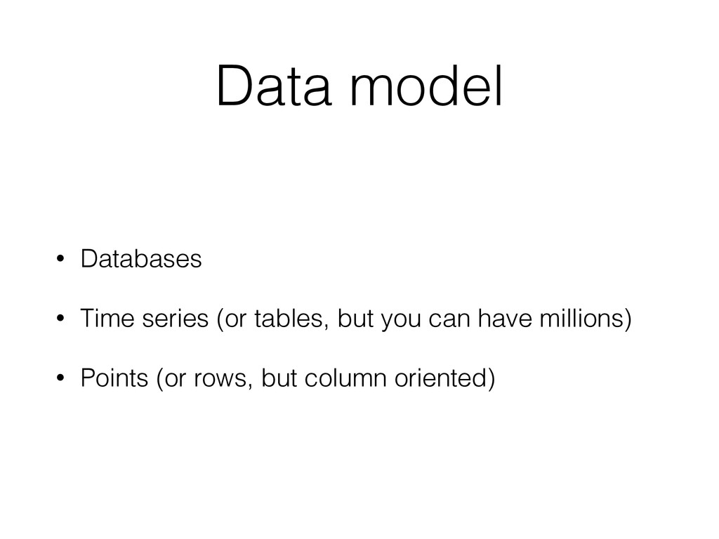 Data model • Databases • Time series (or tables...