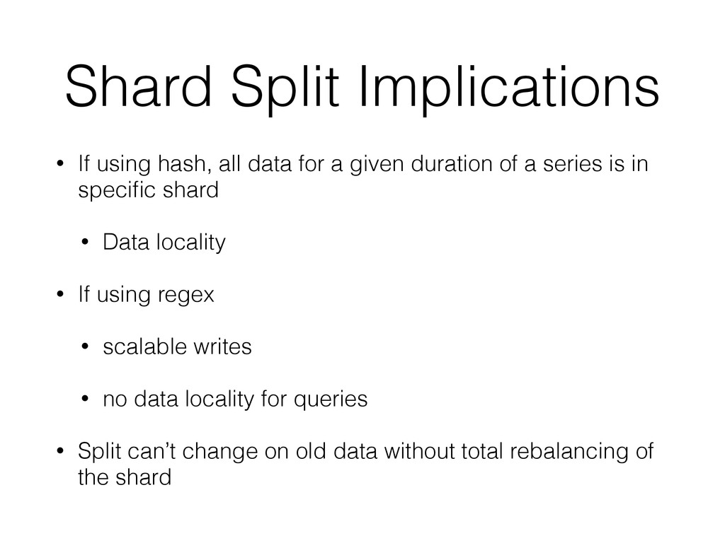Shard Split Implications • If using hash, all d...