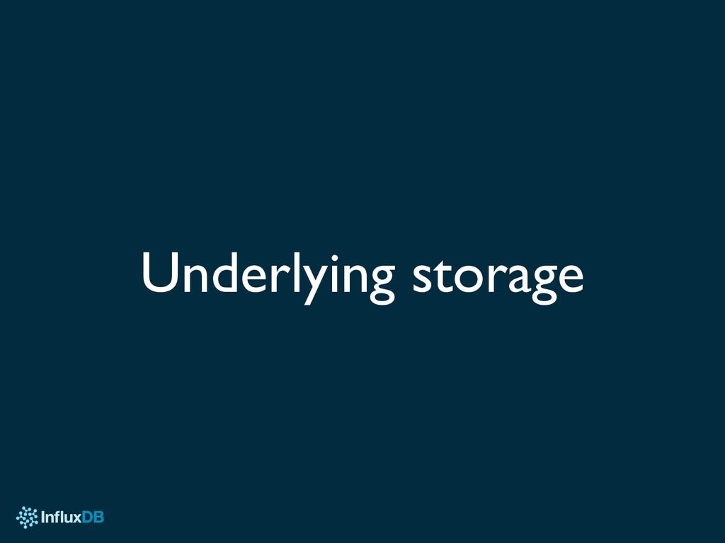 Underlying storage