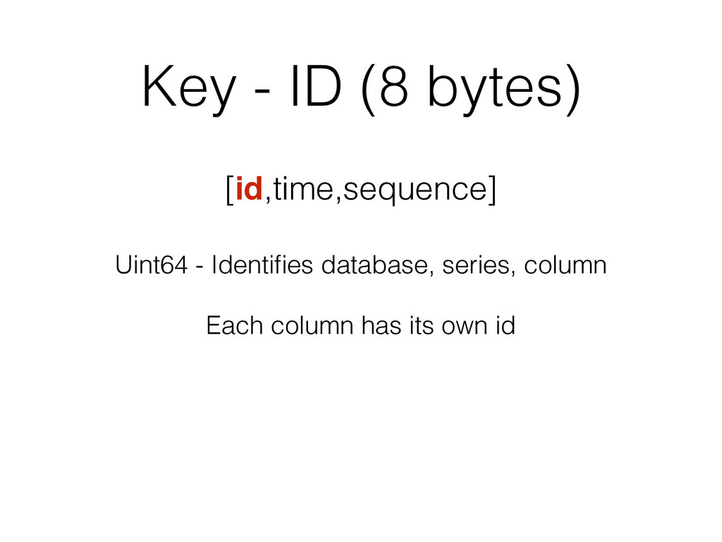 Key - ID (8 bytes) [id,time,sequence] Uint64 - ...