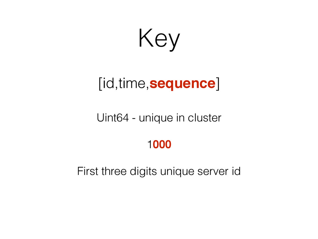 Key [id,time,sequence] Uint64 - unique in clust...
