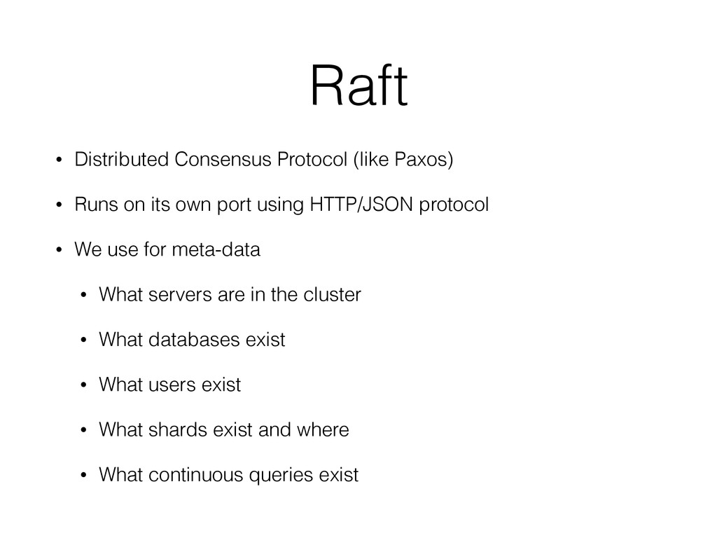 Raft • Distributed Consensus Protocol (like Pax...