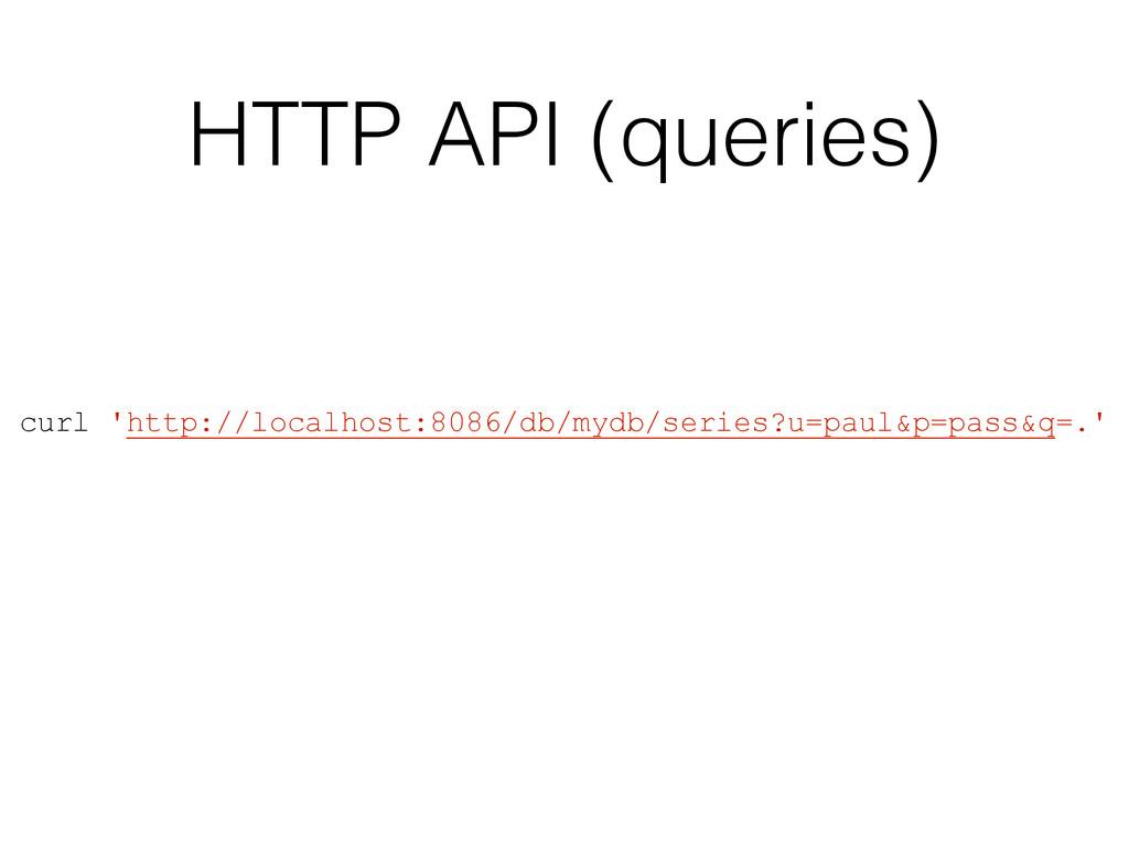 HTTP API (queries) curl 'http://localhost:8086/...