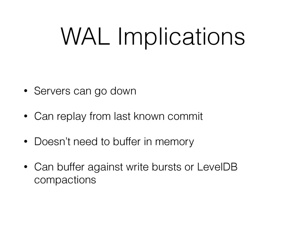 WAL Implications • Servers can go down • Can re...