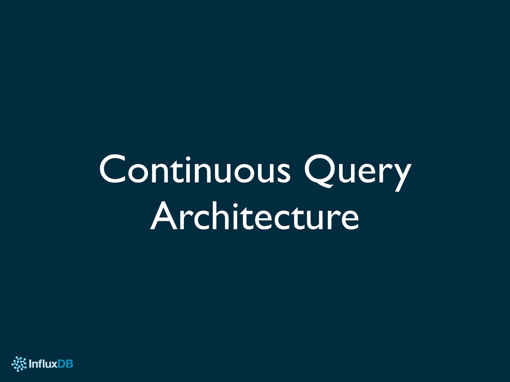 Continuous Query Architecture