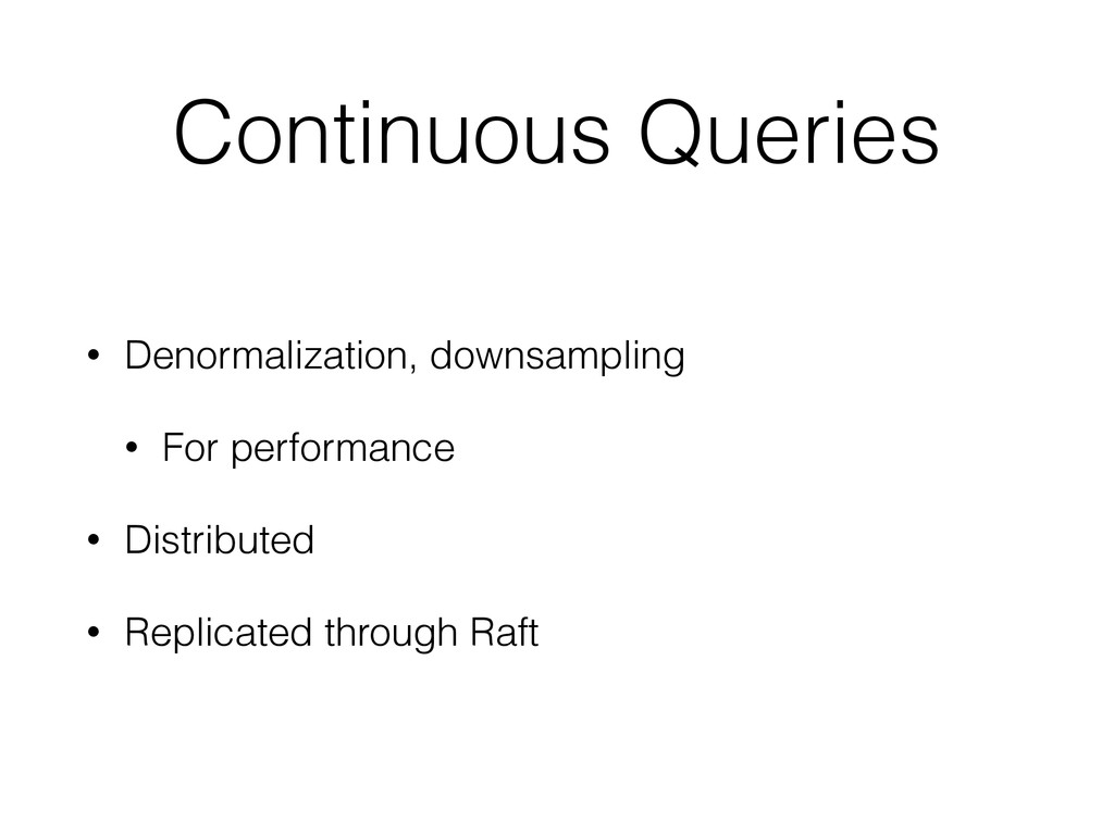 Continuous Queries • Denormalization, downsampl...