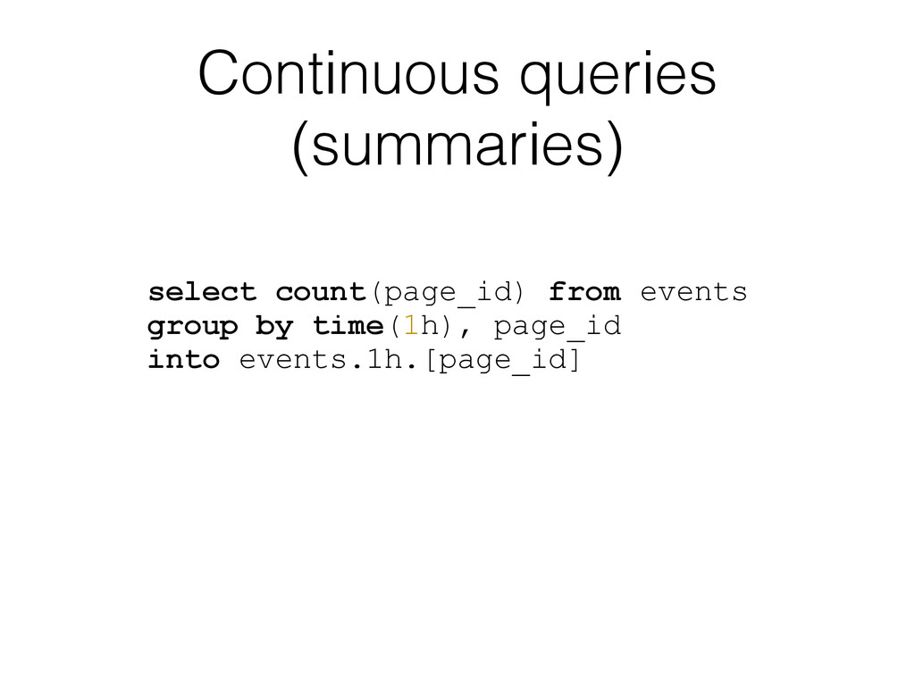 Continuous queries (summaries) select count(pag...