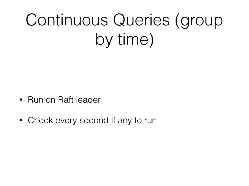 Continuous Queries (group by time) • Run on Raf...