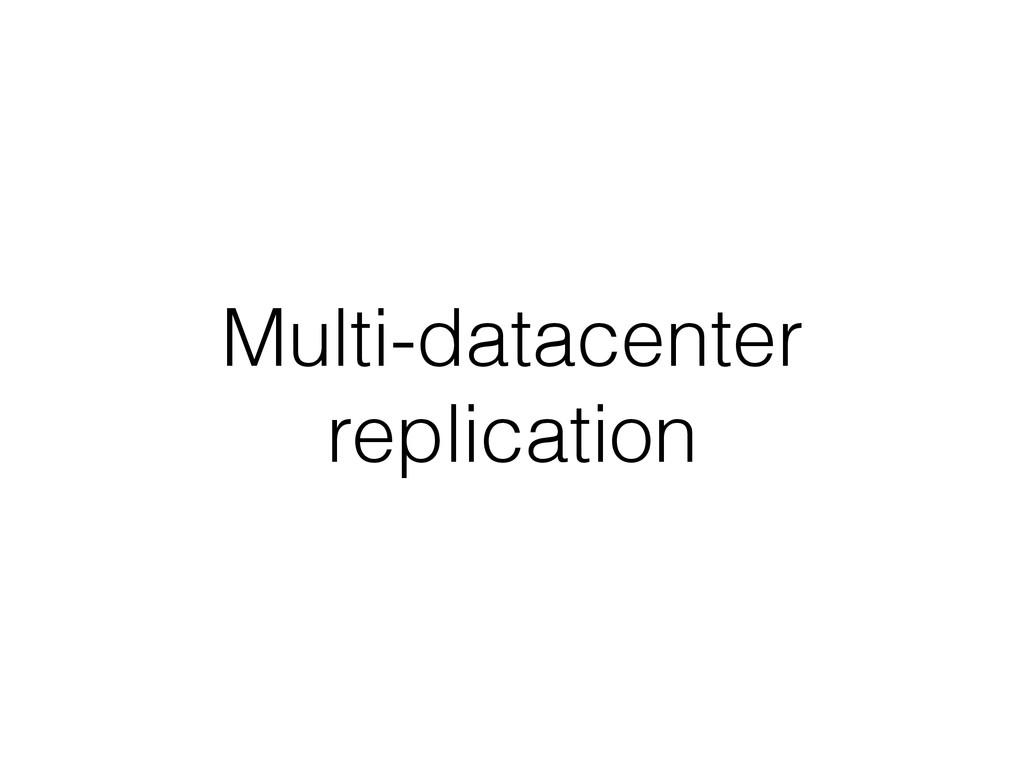 Multi-datacenter replication