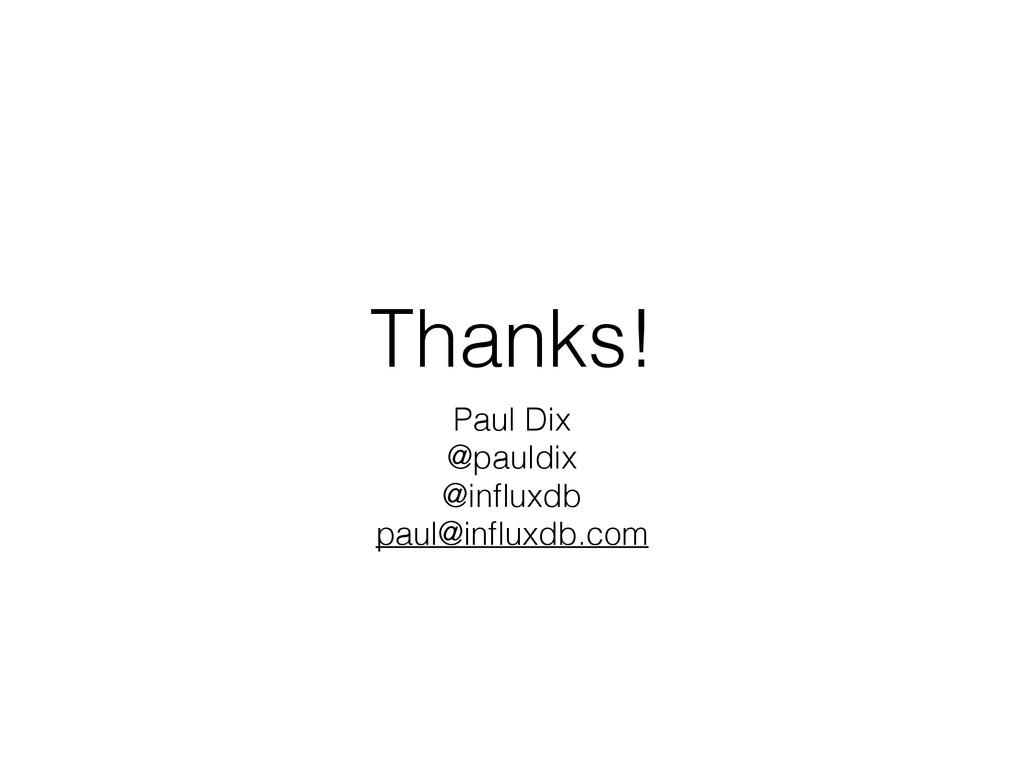 Thanks! Paul Dix @pauldix @influxdb paul@influxdb...