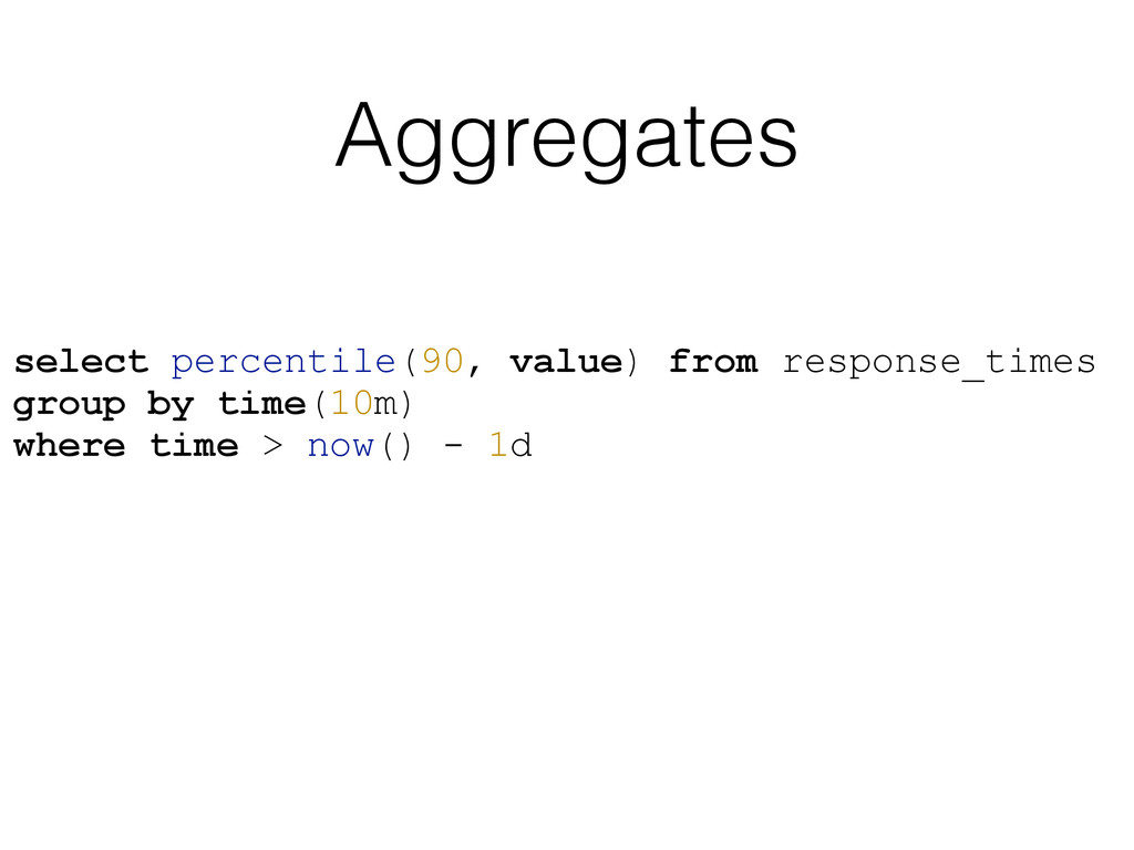 Aggregates select percentile(90, value) from re...